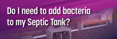 Do I Need to Add Bacteria to My Septic Tank?