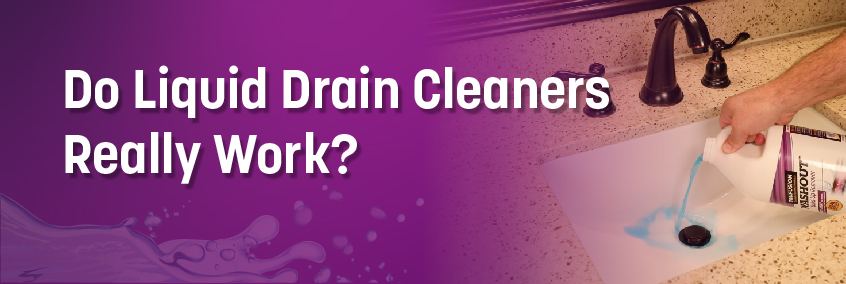 Do Liquid Drain Cleaners Really Work?
