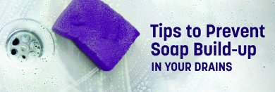 Prevent Soap Build-Up in Your Drains